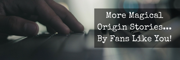 More Magical Origin Stories… By Fans Like You!
