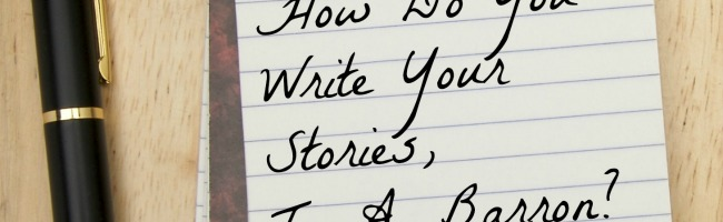 How Do You Write Your Stories, T. A. Barron?